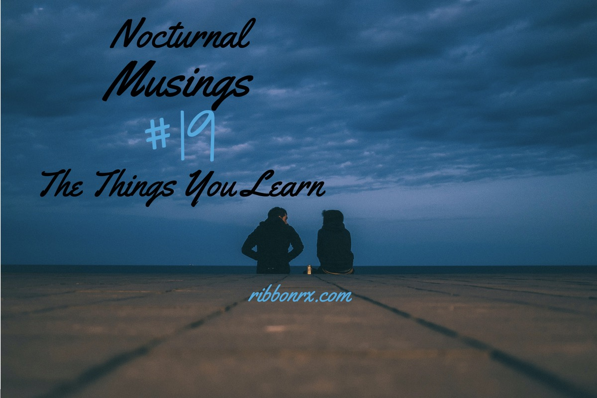 Nocturnal Musings #19: The Things YouLearn