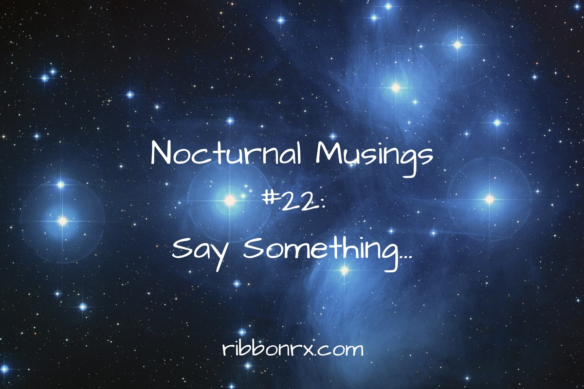Nocturnal Musings #22: Say Something…
